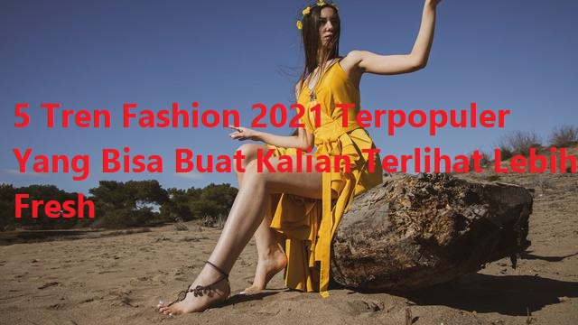 5 Tren Fashion 2021 Terpopuler