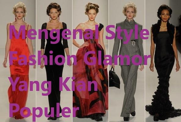 Mengenal Style Fashion Glamor Yang Kian Populer